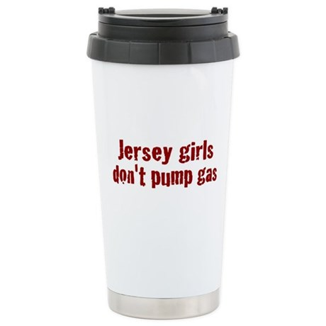 Jersey Girls Don't Pump Gas (new) Stainless Steel