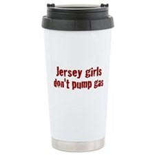 Jersey Girls Don't Pump Gas (new) Travel Mug