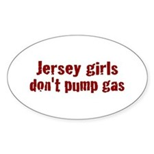 Jersey Girls Don't Pump Gas (new) Oval Decal
