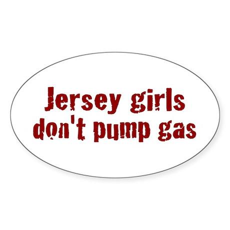 Jersey Girls Don't Pump Gas (new) Sticker (Oval 10
