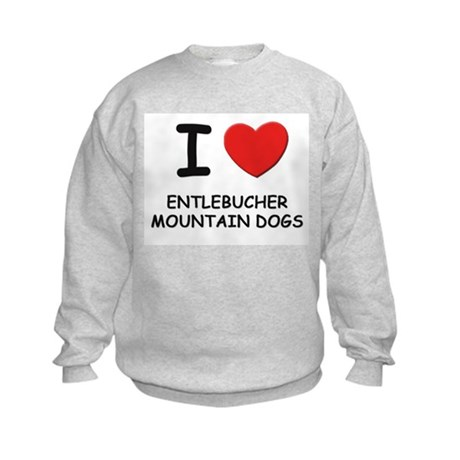 I love ENTLEBUCHER MOUNTAIN DOGS Kids Sweatshirt