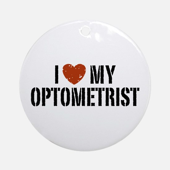 I Love My Optometrist Ornament (Round)