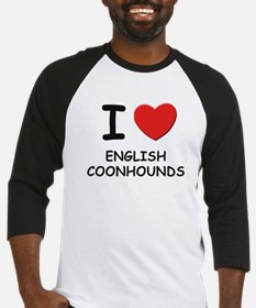 I love ENGLISH COONHOUNDS Baseball Jersey
