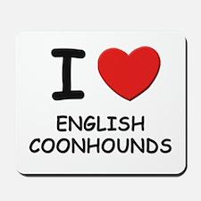 I love ENGLISH COONHOUNDS Mousepad
