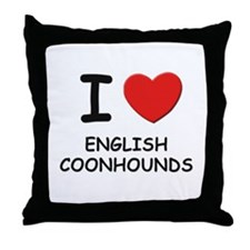 I love ENGLISH COONHOUNDS Throw Pillow