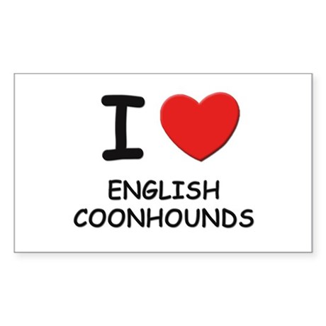 I love ENGLISH COONHOUNDS Rectangle Sticker