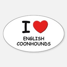 I love ENGLISH COONHOUNDS Oval Decal