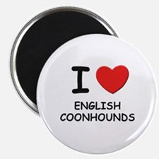 I love ENGLISH COONHOUNDS Magnet