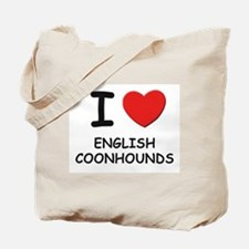 I love ENGLISH COONHOUNDS Tote Bag