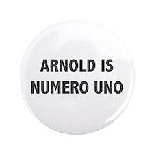 """ARNOLD IS NUMERO UNO 3.5"""" Button"""