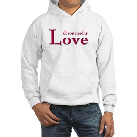 all you need is Hooded Sweatshirt