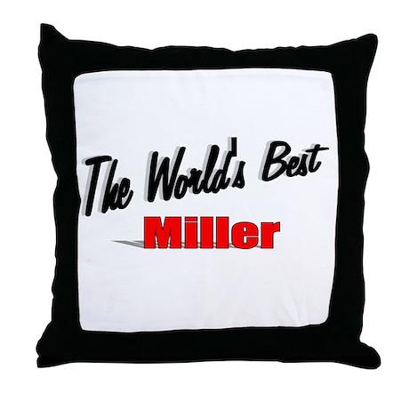 """""""The World's Best Miller"""" Throw Pillow"""