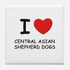 I love CENTRAL ASIAN SHEPHERD DOGS Tile Coaster