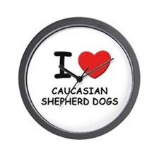 I love CAUCASIAN SHEPHERD DOGS Wall Clock