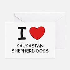 I love CAUCASIAN SHEPHERD DOGS Greeting Cards (Pk