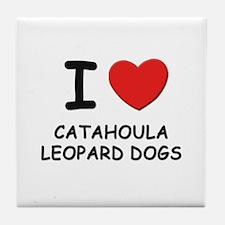 I love CATAHOULA LEOPARD DOGS Tile Coaster