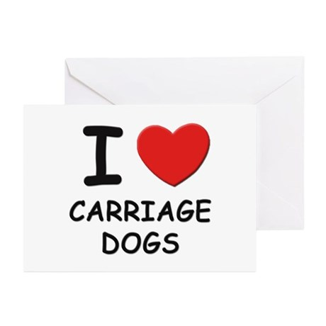 I love CARRIAGE DOGS Greeting Cards (Pk of 10)