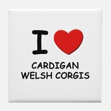 I love CARDIGAN WELSH CORGIS Tile Coaster