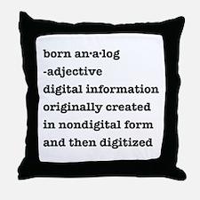 Born Analog Throw Pillow
