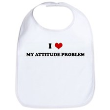I Love MY ATTITUDE PROBLEM Bib