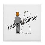 Leave Us Alone! Tile Coaster