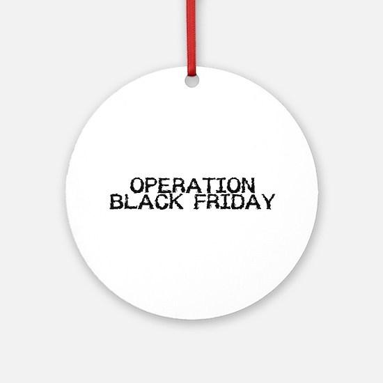 Operation Black Friday Ornament (Round)