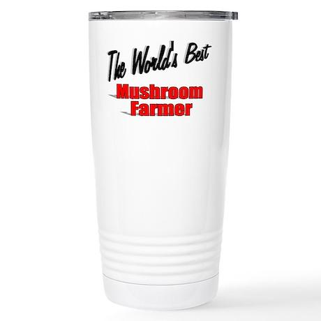 """""""The World's Best Mushroom Farmer"""" Stainless Steel"""