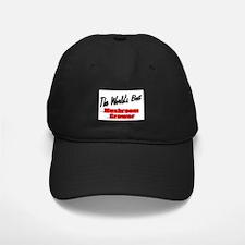 """""""The World's Best Mushroom Grower"""" Baseball Hat"""