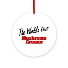 """The World's Best Mushroom Grower"" Ornament (Round"