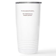 not so good at the advice.... Travel Mug