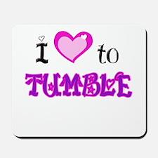 I Love to Tumble Mousepad