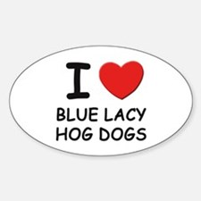 I love BLUE LACY HOG DOGS Oval Decal