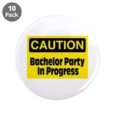 """Bachelor Party In Progress 3.5"""" Button (10 pack)"""