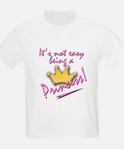 Not Easy Being a Princess.... T-Shirt