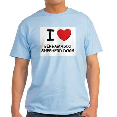 I love BERGAMASCO SHEPHERD DOGS Light T-Shirt