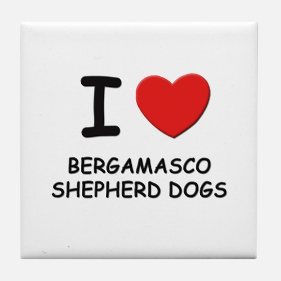 I love BERGAMASCO SHEPHERD DOGS Tile Coaster