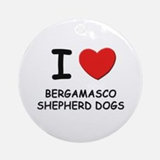 I love BERGAMASCO SHEPHERD DOGS Ornament (Round)
