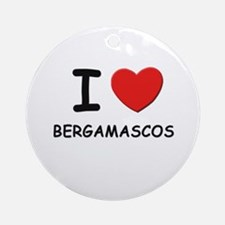 I love BERGAMASCOS Ornament (Round)