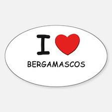 I love BERGAMASCOS Oval Decal