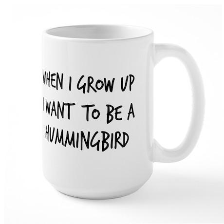 Grow up - Hummingbird Large Mug