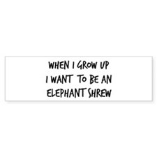 Grow up - Elephant Shrew Bumper Bumper Sticker