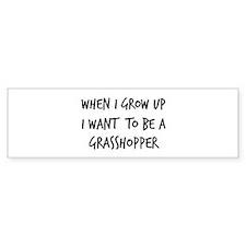 Grow up - Grasshopper Bumper Bumper Sticker