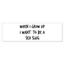 Grow up - Sea Slug Bumper Bumper Sticker