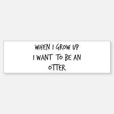 Grow up - Otter Bumper Bumper Bumper Sticker