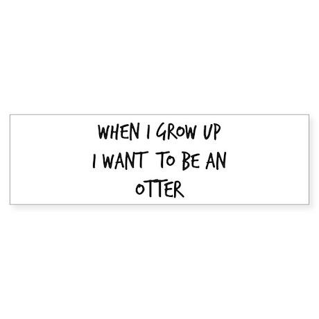 Grow up - Otter Bumper Sticker