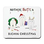 Nothin' Butt A Bichon Xmas Mousepad