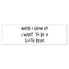 Grow up - Sloth Bear Bumper Bumper Sticker