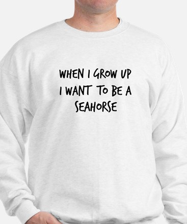 Grow up - Seahorse Sweatshirt
