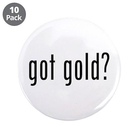 """got gold? 3.5"""" Button (10 pack)"""