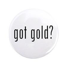"""got gold? 3.5"""" Button"""